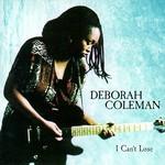 Deborah Coleman, I Can't Lose