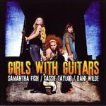 Samantha Fish / Cassie Taylor / Dani Wilde, Girls With Guitars