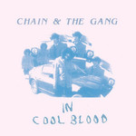 Chain and the Gang, In Cool Blood