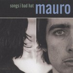 Mauro, Songs From A Bad Hat
