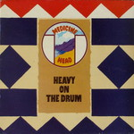 Medicine Head, Heavy On The Drum