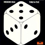 Medicine Head, Thru' A Five