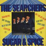 The Searchers, Sugar & Spice