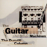 The Durutti Column, The Guitar And Other Machines