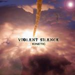 Violent Silence, Kinetic