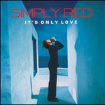 Simply Red, It's Only Love