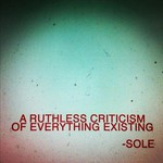 Sole, A Ruthless Criticism Of Everything Existing