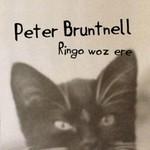 Peter Bruntnell, Ringo Woz Ere