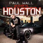 Paul Wall, No Sleep Til Houston