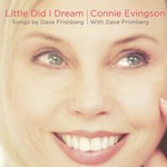 Connie Evingson, Little Did I Dream - Songs by Dave Frishberg