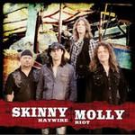 Skinny Molly, Haywire Riot