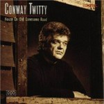 Conway Twitty, House On Old Lonesome Road