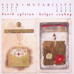 David Sylvian & Holger Czukay, Flux + Mutability
