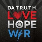 Da' T.R.U.T.H., Love, Hope, War