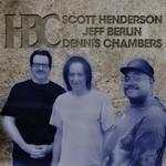 Scott Henderson, Jeff Berlin & Dennis Chambers, HBC
