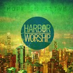 Harbor Worship, Hope Is Alive