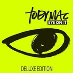 tobyMac, Eye On It (Deluxe Edition)