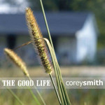 Corey Smith, The Good Life