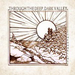 The Oh Hellos, Through the Deep, Dark Valley