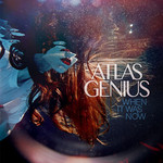 Atlas Genius, When It Was Now