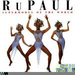 RuPaul, Supermodel Of The World