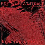 Pop Will Eat Itself, Now For A Feast mp3