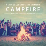 Rend Collective Experiment, Campfire