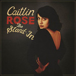 Caitlin Rose, The Stand-In