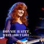 Bonnie Raitt, What About Love
