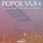 Popol Vuh, Sing, for Song Drives Away The Wolves