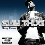 Slim Thug, Already Platinum