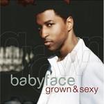 Babyface, Grown & Sexy