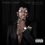 Trinidad James, Don't Be S.A.F.E.