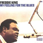 Freddie King, My Feeling For The Blues