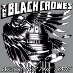 The Black Crowes, Wiser for the Time