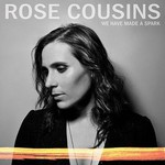 Rose Cousins, We Have Made A Spark