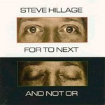 Steve Hillage, For To Next / And Not Or