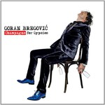 Goran Bregovic, Champagne for Gypsies