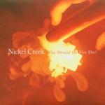 Nickel Creek, Why Should the Fire Die?