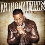 Anthony Evans, Even More