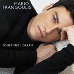 Mario Frangoulis, Sometimes I Dream