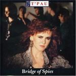T'Pau, Bridge Of Spies