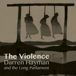 Darren Hayman & the Long Parliament, The Violence