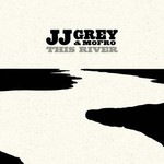 JJ Grey & Mofro, This River