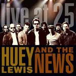 Huey Lewis & The News, Live At 25