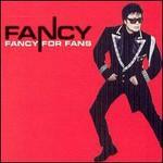 Fancy, Fancy For Fans