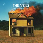 The Veils, Time Stays, We Go