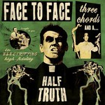 face to face, Three Chords and a Half Truth