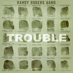 Randy Rogers Band, Trouble mp3