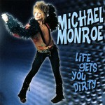 Michael Monroe, Life Gets You Dirty